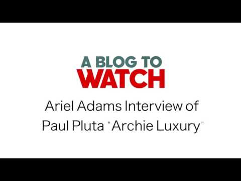 aBlogtoWatch Interview of Archie Luxury (Paul Pluta)   aBlogtoWatch