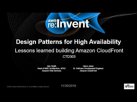 AWS re:Invent 2016: Design Patterns for High Availability: Lessons from Amazon CloudFront (CTD303)