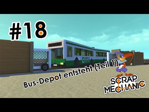 SCRAP MECHANIC #18: Bus-Depot entsteht (Teil 1) | Deutsch [HD]