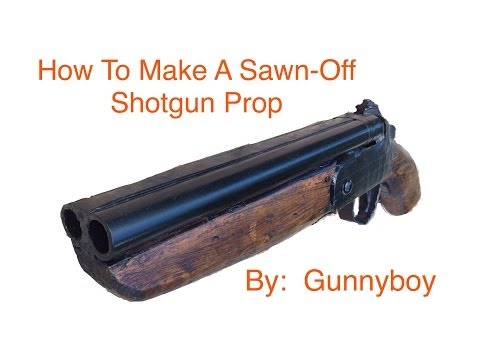 How To Make A Sawn-off Shotgun Prop