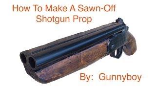 How To Make A Sawn-off Shotgun Prop