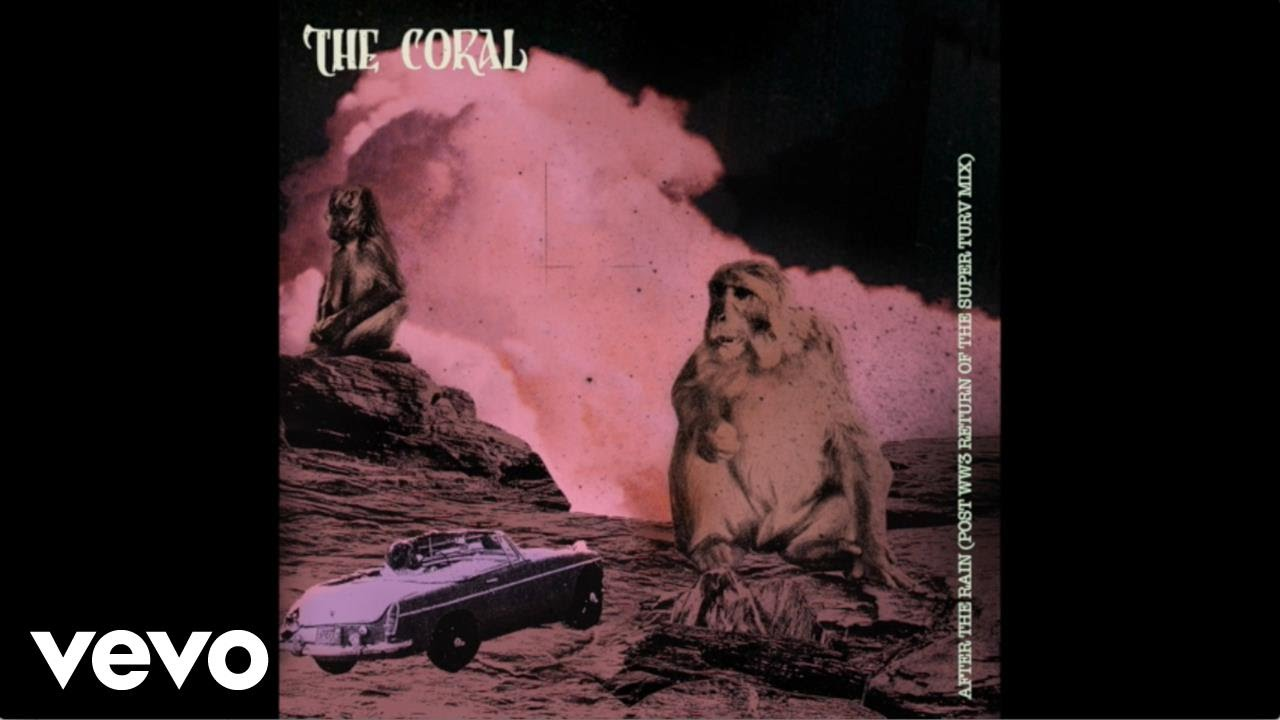 the-coral-after-the-rain-post-ww3-return-of-the-super-turv-mix-thecoralvevo