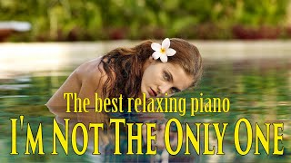 I'M NOT THE ONLY ONE🌿Piano Music 24/7: Beautiful music, meditation, relaxing music Sweet 🌿🌿