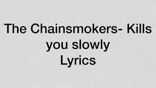 The Chainsmokers- kills you slowly (Lyrics)