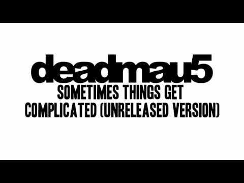 Deadmau5 - Sometimes Things Get Complicated (Unreleased Version)