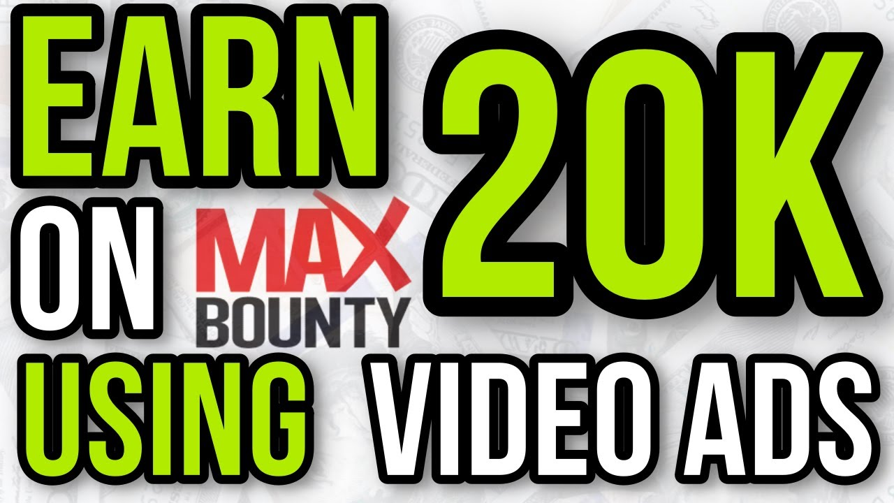 HOW TO EARN OVER $20,000 ON MAXBOUNTY CPA NETWORK USING VIDEO ADS 💰