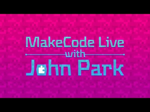 MakeCode Live with John Park 6/30/20 @adafruit @msmakecode @johnedgarpark