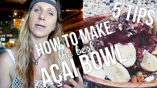 HOW TO MAKE ACAI BOWL - 5 Tips   The Acai Channel EP04