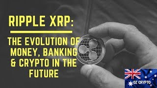 Ripple XRP: The Evolution of Money, Banking and Crypto in the future