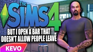 Sims 4 but I open a bar that doesn't allow people to leave