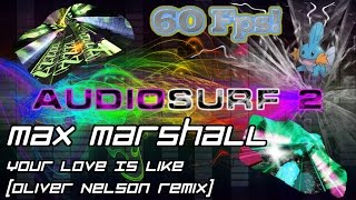 Max Marshall - Your Love Is Like (Oliver Nelson Remix) [Audiosurf 2 | Mono]