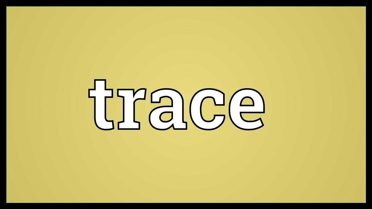 Trace Meaning