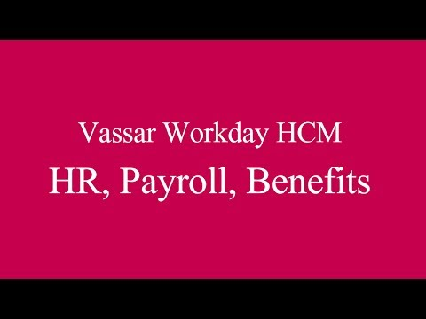 Vassar WorkDay HCM Training Video (HR, payroll, benefits)