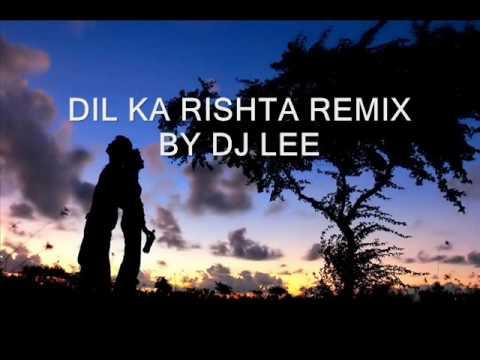 Dil ka Rishta remix by Dj Lee