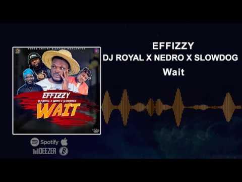 Effizzy x DJ Royal x Nedro x SlowDog - Wait (Official Audio)