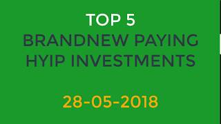 Top 5 | Best New Paying HYIP Investment Sites | Update 28-05-2018