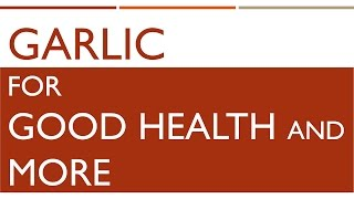 Garlic for Good Health and More - Benefits of Eating Garlic - Amazing health Benefits of Garlic
