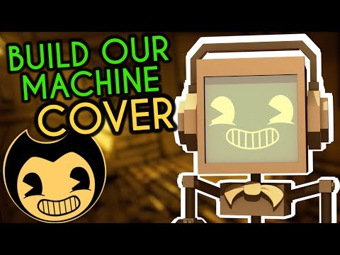 """""""Build Our Machine"""" BENDY AND THE INK MACHINE COVER ► Fandroid 