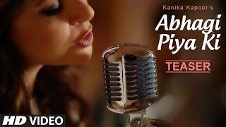 Song Teaser : Abhagi Piya Ki   Kanika Kapoor   Coming Soon