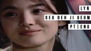 Lyn - Geu Deh Ji Geum (Legendado/English Subs) [Full House OST]