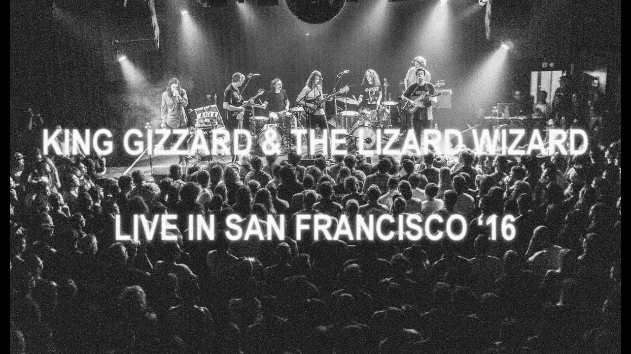 King Gizzard and the Lizard Wizard - Live In San Francisco '16