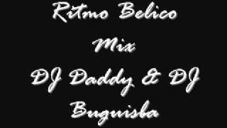 Ritmo Belico Mix - Dj Daddy El Arma Musical Ft Dj Buguisba