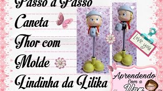 PASSO A PASSO CANETA THOR COM MOLDE LINDINHA DA LILIKA
