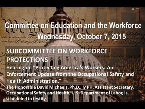 "Hearing on ""Protecting America's Workers: An Enforcement Update from the Occupational Safety..."