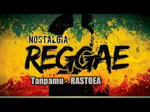 Rastoea - Tanpamu (nostalgia reggae  Tety Kadi cover)