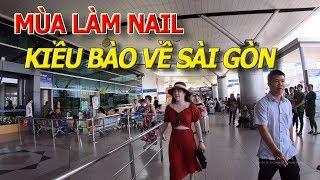Mùa CAO ĐIỂM LÀM NAIL - Ra sân bay TÂN SƠN NHẤT xem KIỀU BÀO NGHỈ HÈ VỀ SÀI GÒN I cuộc sống sài gòn