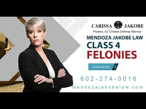 What are the consequences of class 4 felonies? Mendoza Jakobe Law  (602-274-0016)