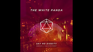 The White Panda - Say No Diggity (ODESZA // Blackstreet)