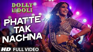 Phatte Tak Nachna Full Song | Dolly Ki Doli
