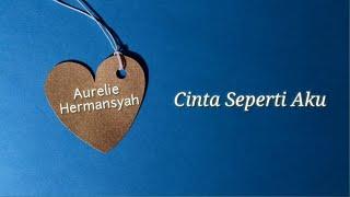 Cinta Seperti Aku - Aurelie Hermansyah (Lyrics Video)