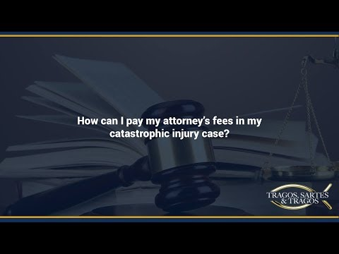 How can I pay my attorney's fees in my catastrophic injury case?