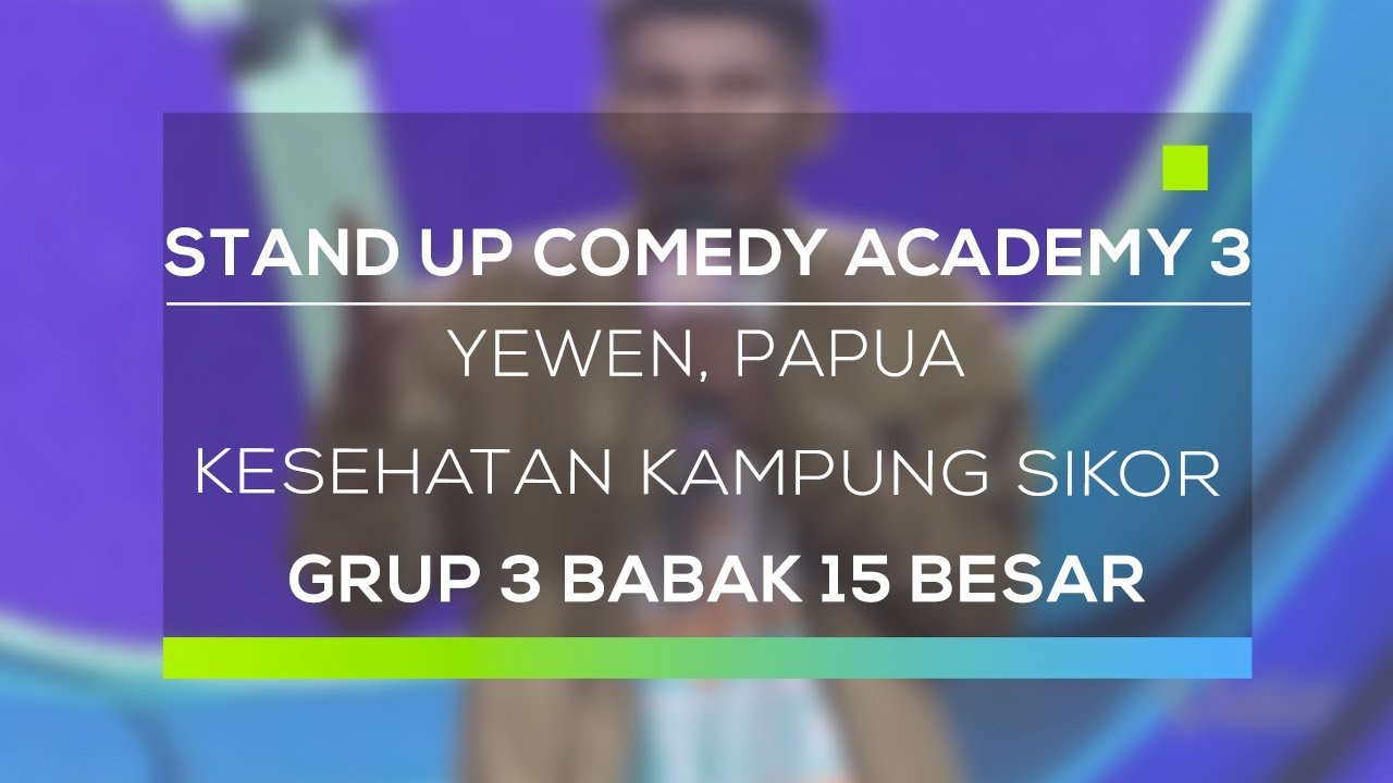 Stand Up Comedy Academy 3 Yewen Papua Kesehatan Kampung Sikor