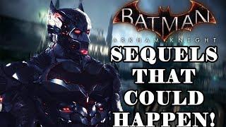 Batman Arkham Knight SEQUELS that Could Happen!!