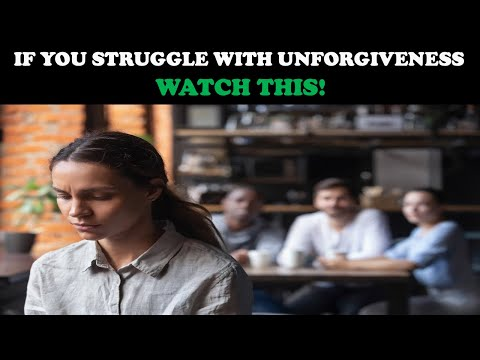 IF YOU STRUGGLE WITH UNFORGIVENESS...WATCH THIS!