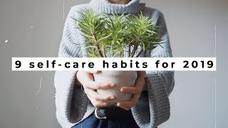 9 Self-Care Habits For 2019
