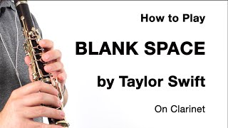 BLANK SPACE (Taylor Swift) for Clarinet - How to Play!