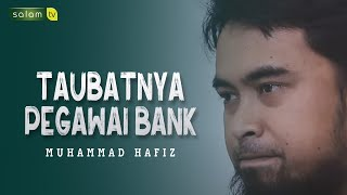 Taubatnya Pegawai BANK - Muhammad Hafiz