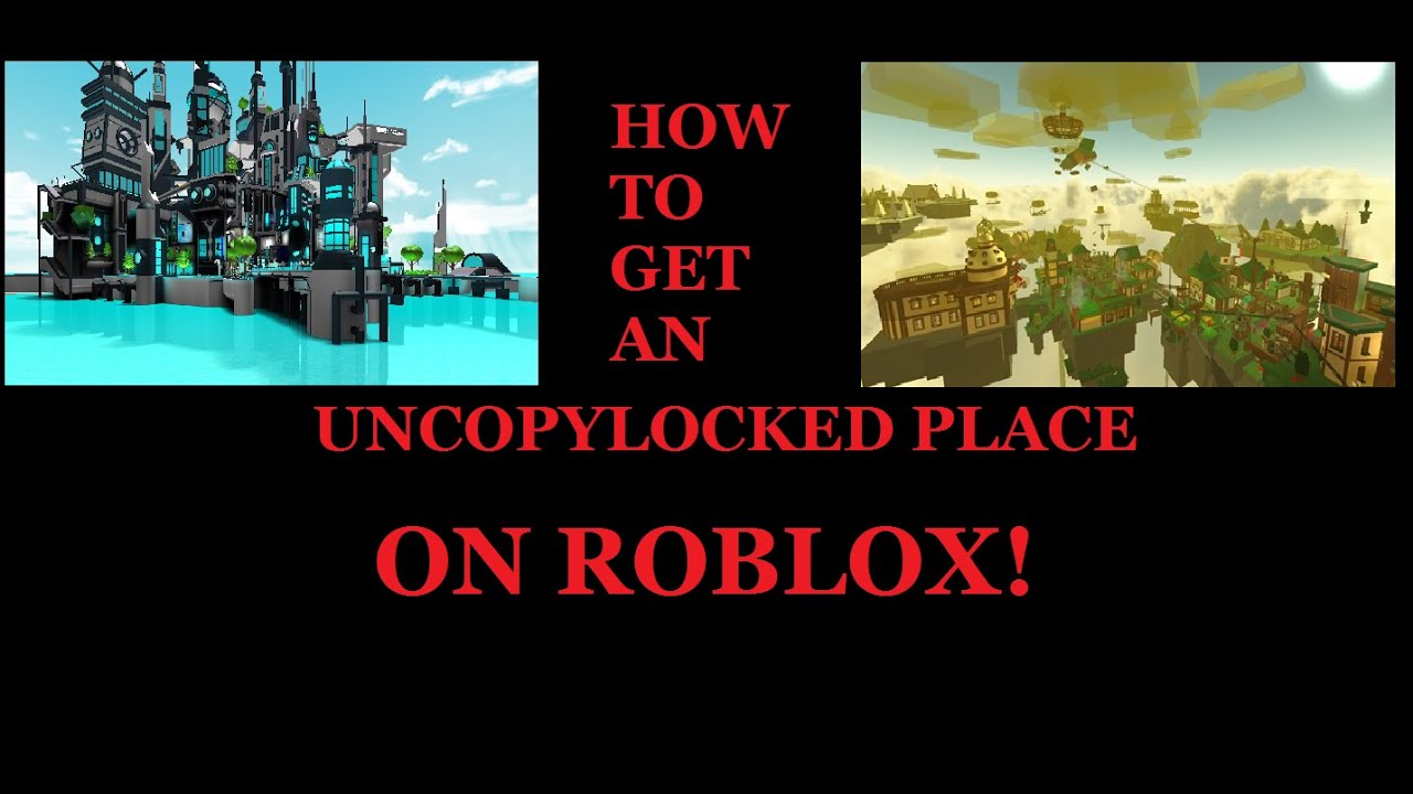 Roblox Uncopylocked Games Vermillion - Roblox How To Get An Uncopylocked Place Youtube