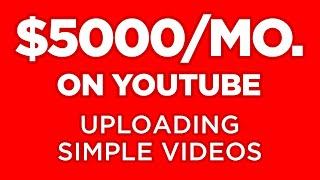Earn $5000 Per Month On YouTube Uploading Simple Videos! (TUTORIAL)