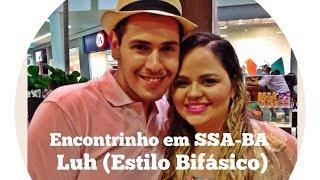 Vlog | Encontrinho em Salvador | Luh - Estilo Bifásico (Blogueiro e Youtuber) - Lói Cúrcio