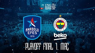 BSL Play-Off Final 1. Maç: Anadolu Efes - Fenerbahçe Beko