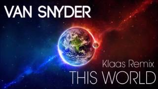 Van Snyder - This World (Klaas Remix)
