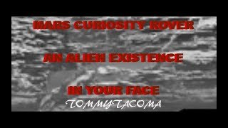 MARS CURIOSITY ROVER AN ALIEN EXISTENCE IN YOUR FACE