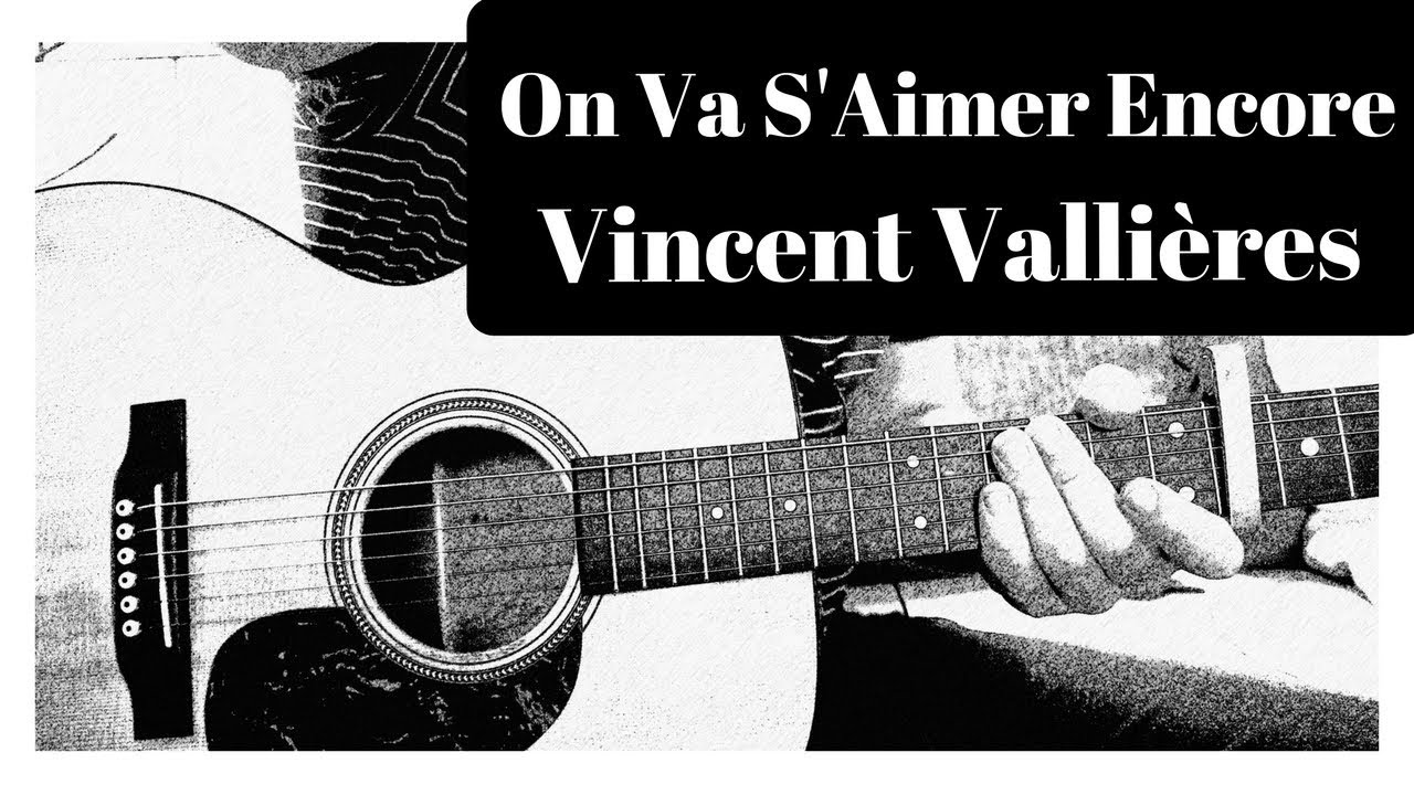 Vincent Valli U00e8res - On Va S U0026 39 Aimer Encore  Guitare Pour D U00e9butant  Partitions Chords
