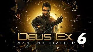 DEUS EX MANKIND DIVIDED #6
