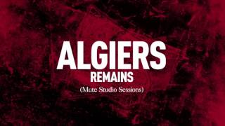 "Algiers - ""Remains"" (Mute Studio Sessions)"